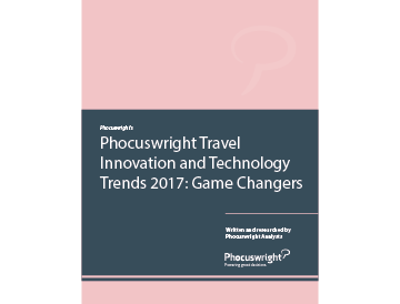 Phocuswright's Travel Innovation and Technology Trends 2017: Game Changers